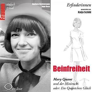 Beinfreiheit. Mary Quant und der Minirock oder: Ein Quäntchen Glück (Frauen - einfach genial) Hörbuch