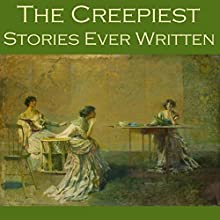 The Creepiest Stories Ever Written (       UNABRIDGED) by W. F. Harvey, H. P. Lovecraft, Hugh Walpole, Barry Pain, Robert E. Howard, Rudyard Kipling, W. W. Jacobs Narrated by Cathy Dobson