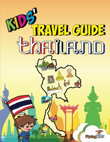 Kids' Travel Guide – Thailand: The fun way to discover Thailand-especially for kids (Kids' Travel Guide Series) (Volume 30)