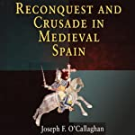 Reconquest and Crusade in Medieval Spain: The Middle Ages Series | Joseph F. O'Callaghan