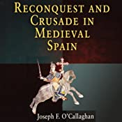 Reconquest and Crusade in Medieval Spain: The Middle Ages Series | [Joseph F. O'Callaghan]