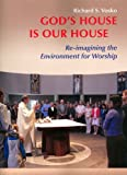 Richard S. Vosko God's House Is Our House, Too: Re-imagining the Environment for Worship