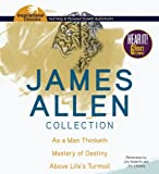 James Allen Collection: As a Man Thinketh, The Mastery of Destiny, Above Lifes Turmoil (Inspirational Classics)