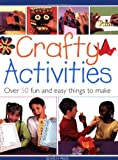 Crafty Activities: Over 50 Fun and Easy Things to Make (Step By Step Childrens Craft)