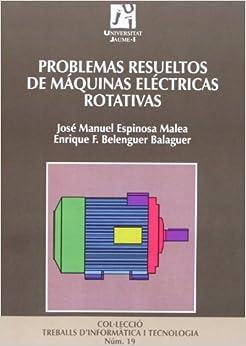 Problemas resueltos de máquinas eléctricas rotativas / Resolved