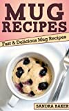 Mug Recipes: Fast & Delicious Mug Recipes