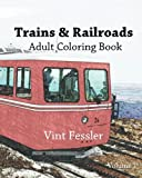 Trains & Railroads : Adult Coloring Book Vol.1: Train and Railroad Sketches for Coloring (Vehicle Coloring Book Series) (Volume 1)