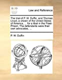 img - for The trial of P. W. Duffin, and Thomas Lloyd, a citizen of the United States of America, ... for a libel in the Fleet-Prison. The defendants were their own advocates, ... by P. W. Duffin (2010-06-10) book / textbook / text book