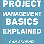 Project Management Basics Explained | Can Akdeniz