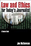 Law and Ethics for Todays Journalist: A Concise Guide