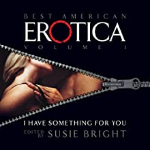 The Best American Erotica, Volume 1: I Have Something for You (       UNABRIDGED) by Susie Bright, Magenta Michaels, Leigh Rutledge Narrated by Kathe Mazur, Stefan Rudnicki, Judith Smiley