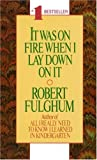 It Was On Fire When I Lay Down On It (0804105820) by Robert Fulghum