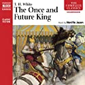 The Once and Future King (       UNABRIDGED) by T. H. White Narrated by Neville Jason