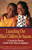 Launching Our Black Children for Success: A Guide for Parents of Kids from Three to Eighteen (0787964883) by Ladner, Joyce A.