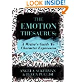 The Emotion Thesaurus: A Writer's Guide To Character Expression by Angela Ackerman