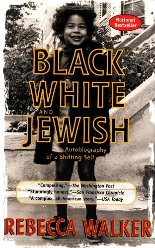 Black, White & Jewish: Autobiography of a Shifting Self