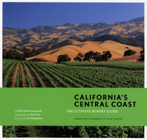 California's Central Coast: The Ultimate Winery Guide: From Santa Barbara to Paso Robles
