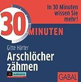 30 Minuten Arschlöcher zähmen (audissimo)