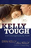 img - for Kelly Tough: Live Courageously by Faith book / textbook / text book