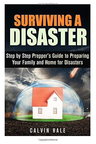 Surviving a Disaster: Step by Step Prepper's Guide to Preparing Your Family and Home for Disasters (SHTF Prepping)