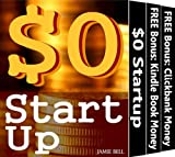 $0 Startup (Owner Secrets: Start Up Home Based Online Small Business; Ideas, Starting Strategy & Marketing for Dummies Book 1)