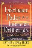 El Fascinante Poder De La Intencion Deliberada (Amazing Power of Deliberate Intent): Vivir el arte de permitir (1401911102) by Hicks, Esther