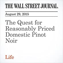 The Quest for Reasonably Priced Domestic Pinot Noir (       UNABRIDGED) by Lettie Teague Narrated by Paul Ryden