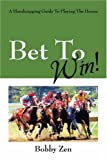 Bet To Win!  A Handicapping Guide To Playing The Horses