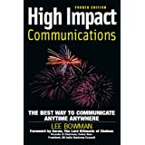 High Impact Communications: The Best Way to Communicate Anytime Anywhereby Lee Bowman