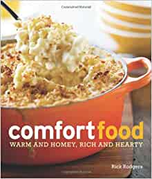 Williams-Sonoma Comfort Food Warm and Homey Rich and Hearty by Rick Rodgers 2009