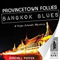 Provincetown Follies, Bangkok Blues (       UNABRIDGED) by Randall Peffer Narrated by Jim O'Hare
