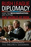 Bush League Diplomacy: How the Neocon...