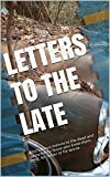 img - for Letters to the Late: Posthumous memos to the dead and departed by those who knew them best, for better or for worse. book / textbook / text book