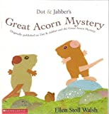 Dot & Jabber's Great Acorn Mystery (Dot & Jabber and the Great Acorn Mystery) (0439454557) by Ellen Stoll Walsh