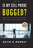 img - for Is My Cell Phone Bugged?: Everything You Need to Know to Keep Your Mobile Conversations Private book / textbook / text book