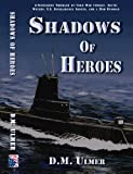 Shadows of Heroes (Submarine Classics by D.M. Ulmer Book 1)