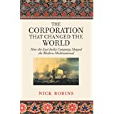 The Corporation That Changed the World: How the East India Company Shaped the Modern Multinationalby Nick Robins