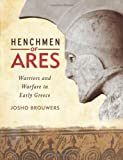 Henchmen of Ares: Warriors and Warfare in Early Greece