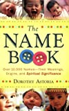 img - for By Dorothy Astoria - Name Book, The: Over 10,000 Names--Their Meanings, Origins, and Spiritual Significance (Re-Packaged Edition) (10.2.2008) book / textbook / text book