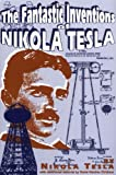 The Fantastic Inventions of Nikola Tesla (Lost Science (Adventures Unlimited Press)) (0932813194) by Nikola Tesla