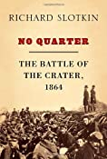 No Quarter: The Battle of the Crater, 1864: Richard Slotkin: Amazon.com: Books