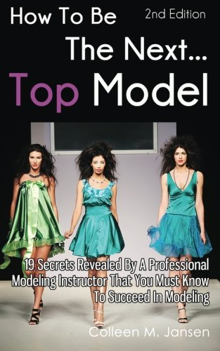 How To Be The Next Top Model: 19 Secrets Revealed By A Professional Modeling Instructor That You Must Know To Succeed In Modeling (How To Become A Model compare prices)
