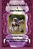 Life Lessons In The Saddle & Around The Manure Pile: Mule Tales of Whimsy from a Mid-Western Cowgirl