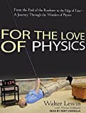 img - for For the Love of Physics: From the End of the Rainbow to the Edge of Time---A Journey Through the Wonders of Physics by Warren Goldstein (2011-08-01) book / textbook / text book