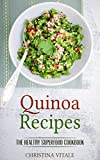 Quinoa Recipes: The Healthy Superfood Cookbook - A Tasty Weight Loss Guide for Quinoa Salad, Cooking and Baking Recipe
