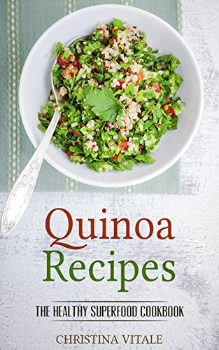 Quinoa Recipes: The Healthy Superfood Cookbook - A Tasty Weight Loss Guide for Quinoa Salad, Cooking and Baking Recipe by Christina Vitale