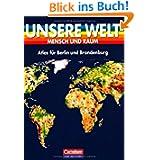Unsere Welt - Mensch und Raum - Sekundarstufe I: Unsere Welt, Mensch und Raum, Atlas für Berlin und Brandenburg...