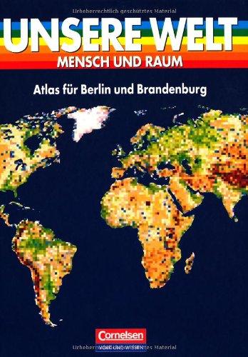 Unsere Welt - Mensch und Raum - Sekundarstufe I: Unsere Welt, Mensch und Raum, Atlas für Berlin und Brandenburg