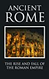 Ancient Rome: The Rise and Fall of an Empire (Rome Guide, Rome Travel, Roman Empire, Roman History, Roman Emperor, The Empire, Roman Mythology, Roman Legions)