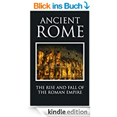Ancient Rome: The Rise and Fall of an Empire (Rome Guide, Rome Travel, Roman Empire, Roman History, Roman Emperor, The Empire, Roman Mythology, Roman Legions) (English Edition)